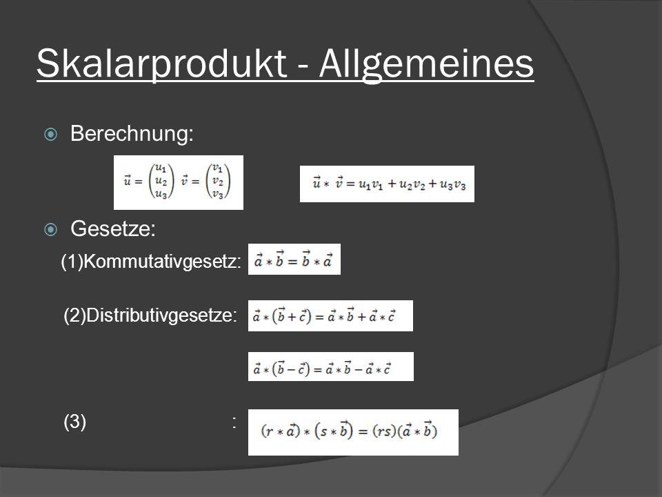 Skalarprodukt - Allgemeines Berechnung: Gesetze: (1)Kommutativgesetz: (2)Distributivgesetze: (3) :