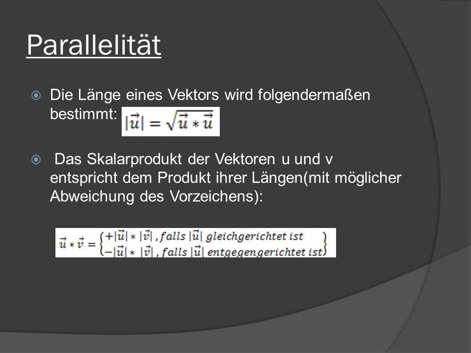 Parallelität Die Länge eines Vektors wird folgendermaßen bestimmt: Das Skalarprodukt der Vektoren u und v entspricht dem Produkt ihrer Längen(mit möglicher Abweichung des Vorzeichens):