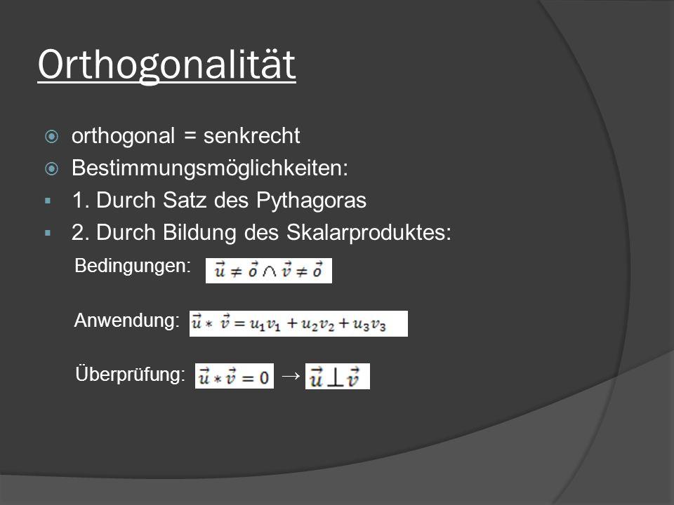 Orthogonalität orthogonal = senkrecht Bestimmungsmöglichkeiten: 1.