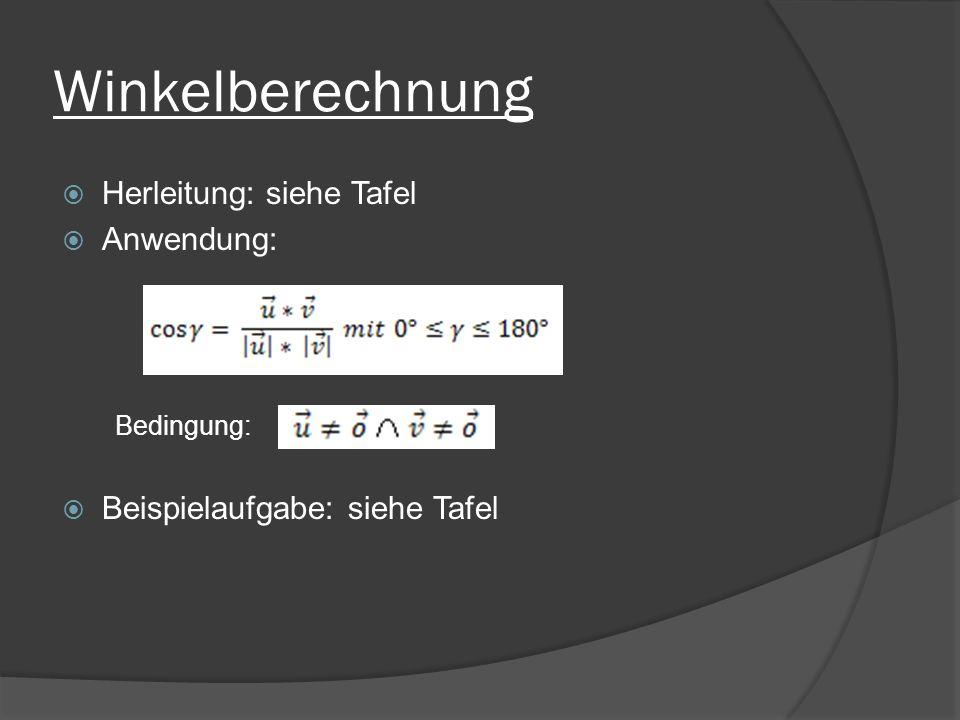 Winkelberechnung Herleitung: siehe Tafel Anwendung: Bedingung: Beispielaufgabe: siehe Tafel