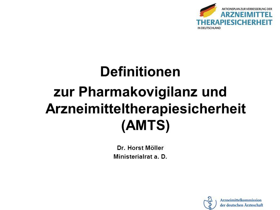 Definitionen zur Pharmakovigilanz und Arzneimitteltherapiesicherheit (AMTS) Dr. Horst Möller Ministerialrat a. D.