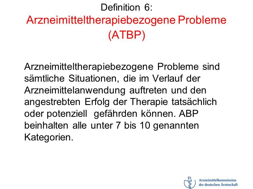 Definition 6: Arzneimitteltherapiebezogene Probleme (ATBP) Arzneimitteltherapiebezogene Probleme sind sämtliche Situationen, die im Verlauf der Arznei