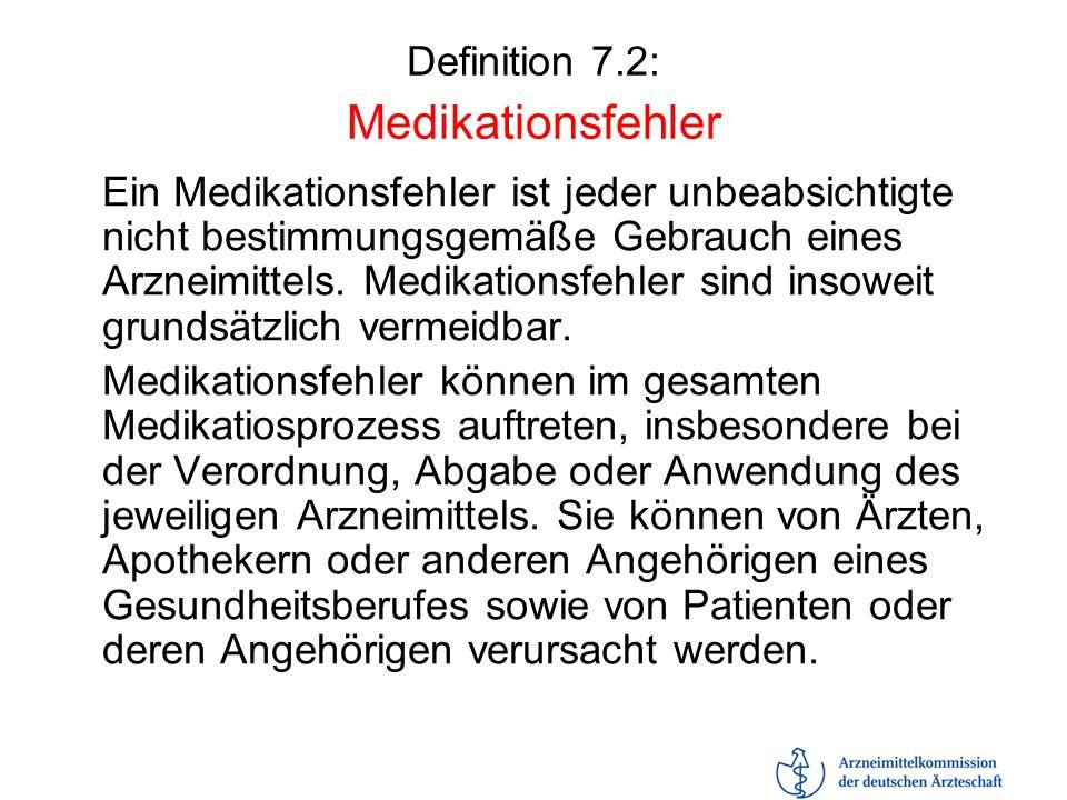 Definition 7.2: Medikationsfehler Ein Medikationsfehler ist jeder unbeabsichtigte nicht bestimmungsgemäße Gebrauch eines Arzneimittels. Medikationsfeh