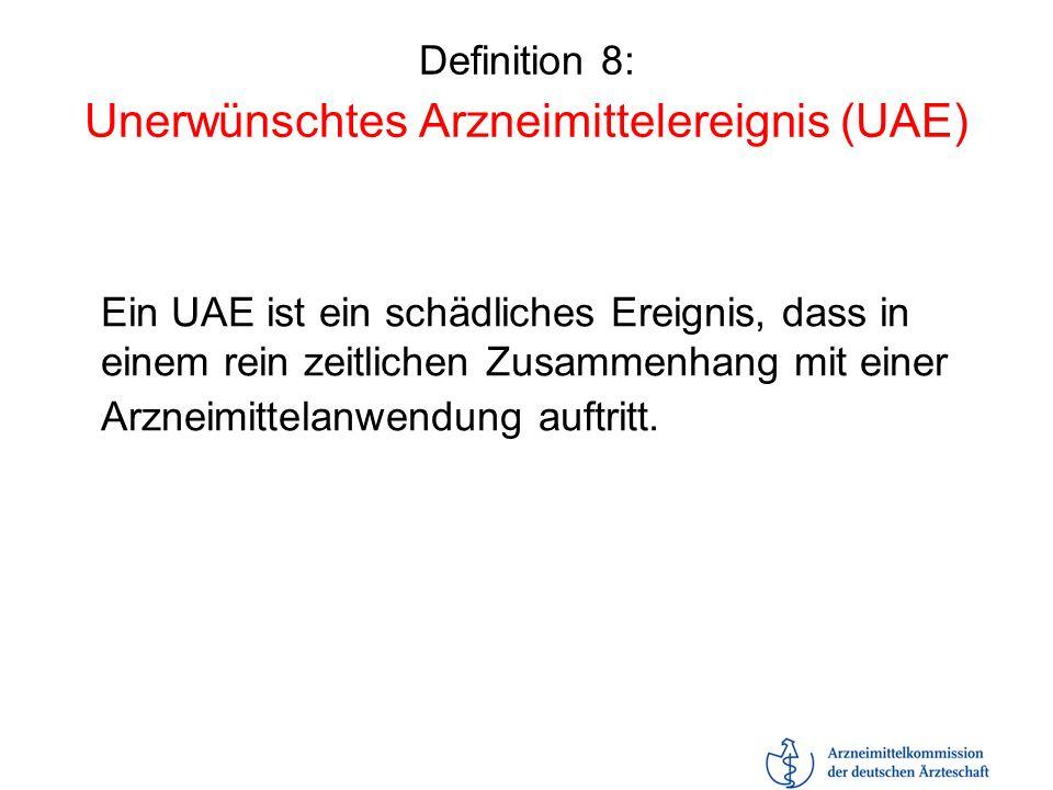 Definition 8: Unerwünschtes Arzneimittelereignis (UAE) Ein UAE ist ein schädliches Ereignis, dass in einem rein zeitlichen Zusammenhang mit einer Arzn