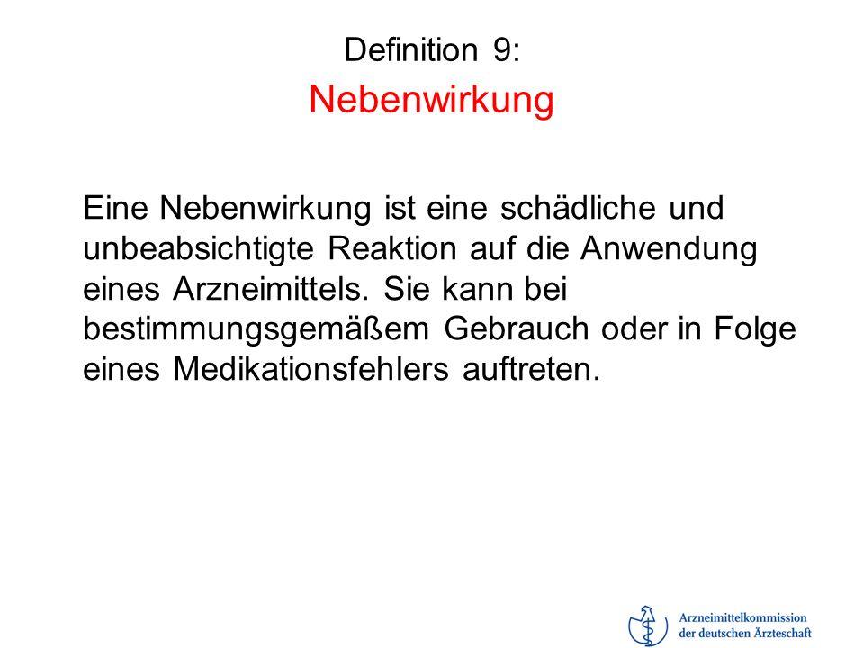 Definition 9: Nebenwirkung Eine Nebenwirkung ist eine schädliche und unbeabsichtigte Reaktion auf die Anwendung eines Arzneimittels. Sie kann bei best