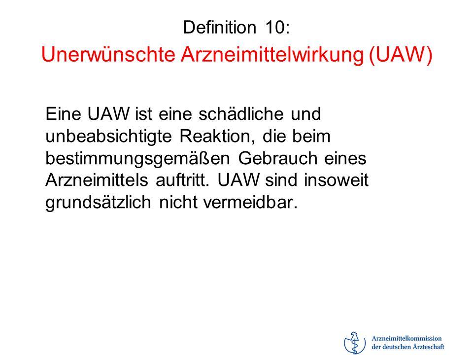Definition 10: Unerwünschte Arzneimittelwirkung (UAW) Eine UAW ist eine schädliche und unbeabsichtigte Reaktion, die beim bestimmungsgemäßen Gebrauch