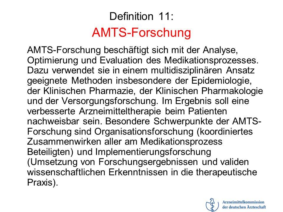 Definition 11: AMTS-Forschung AMTS-Forschung beschäftigt sich mit der Analyse, Optimierung und Evaluation des Medikationsprozesses. Dazu verwendet sie