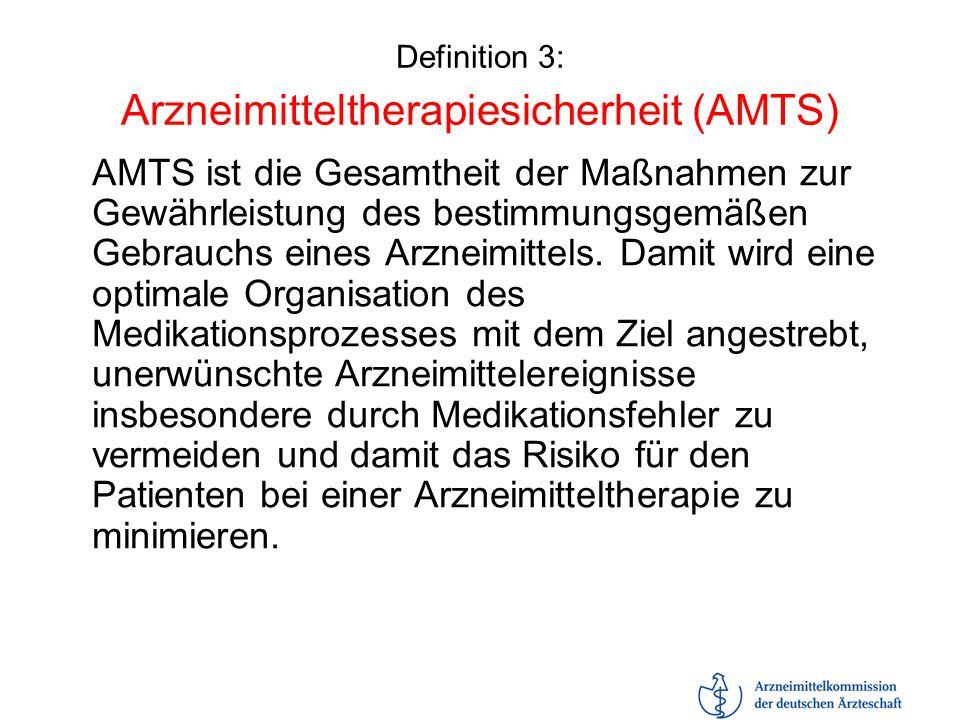 Definition 3: Arzneimitteltherapiesicherheit (AMTS) AMTS ist die Gesamtheit der Maßnahmen zur Gewährleistung des bestimmungsgemäßen Gebrauchs eines Ar
