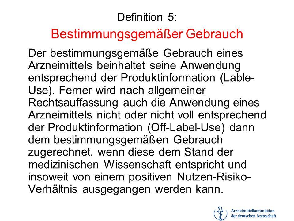 Definition 5: Bestimmungsgemäßer Gebrauch Der bestimmungsgemäße Gebrauch eines Arzneimittels beinhaltet seine Anwendung entsprechend der Produktinform