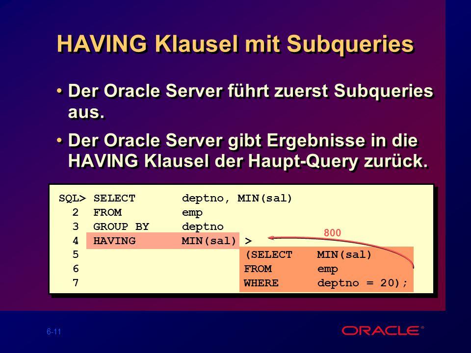 6-11 HAVING Klausel mit Subqueries Der Oracle Server führt zuerst Subqueries aus.
