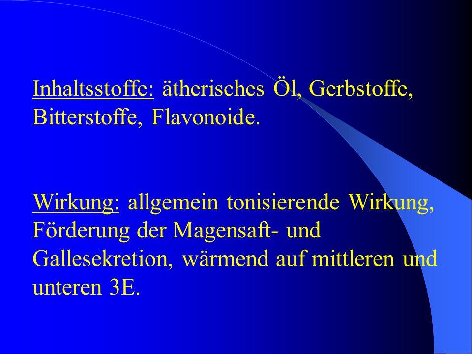 Inhaltsstoffe: ätherisches Öl, Gerbstoffe, Bitterstoffe, Flavonoide. Wirkung: allgemein tonisierende Wirkung, Förderung der Magensaft- und Gallesekret