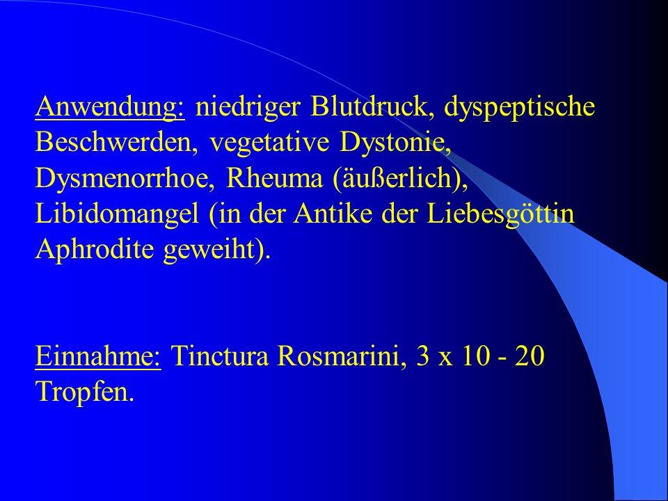 Anwendung: niedriger Blutdruck, dyspeptische Beschwerden, vegetative Dystonie, Dysmenorrhoe, Rheuma (äußerlich), Libidomangel (in der Antike der Liebe