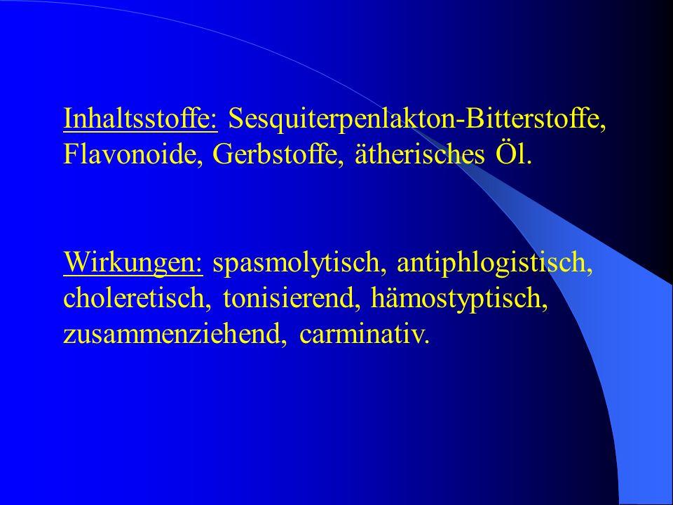 Inhaltsstoffe: Sesquiterpenlakton-Bitterstoffe, Flavonoide, Gerbstoffe, ätherisches Öl. Wirkungen: spasmolytisch, antiphlogistisch, choleretisch, toni