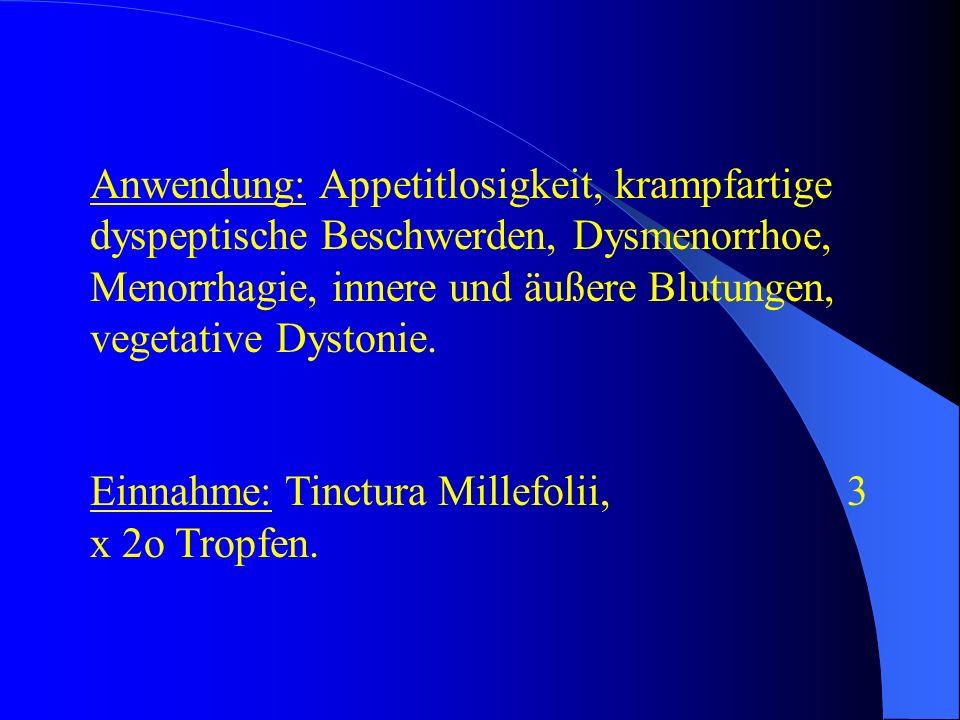 Anwendung: Appetitlosigkeit, krampfartige dyspeptische Beschwerden, Dysmenorrhoe, Menorrhagie, innere und äußere Blutungen, vegetative Dystonie. Einna
