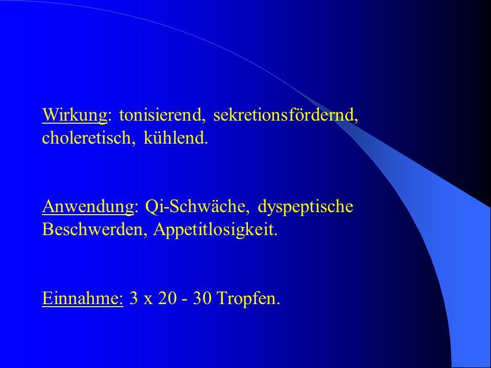 Wirkung: tonisierend, sekretionsfördernd, choleretisch, kühlend. Anwendung: Qi-Schwäche, dyspeptische Beschwerden, Appetitlosigkeit. Einnahme: 3 x 20