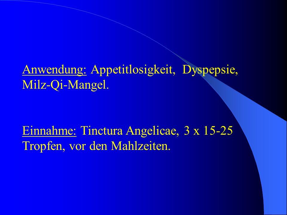 Anwendung: Appetitlosigkeit, Dyspepsie, Milz-Qi-Mangel. Einnahme: Tinctura Angelicae, 3 x 15-25 Tropfen, vor den Mahlzeiten.
