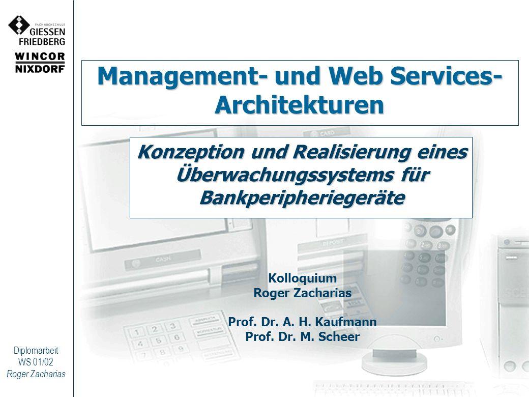 Roger Zacharias Diplomarbeit WS 01/02 Management- und Web Services- Architekturen Konzeption und Realisierung eines Überwachungssystems für Bankperiph