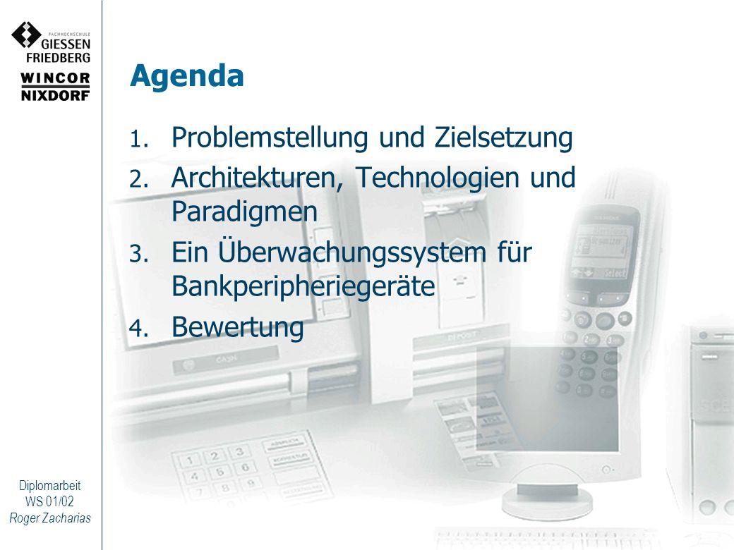 Roger Zacharias Diplomarbeit WS 01/02 Agenda 1. Problemstellung und Zielsetzung 2. Architekturen, Technologien und Paradigmen 3. Ein Überwachungssyste