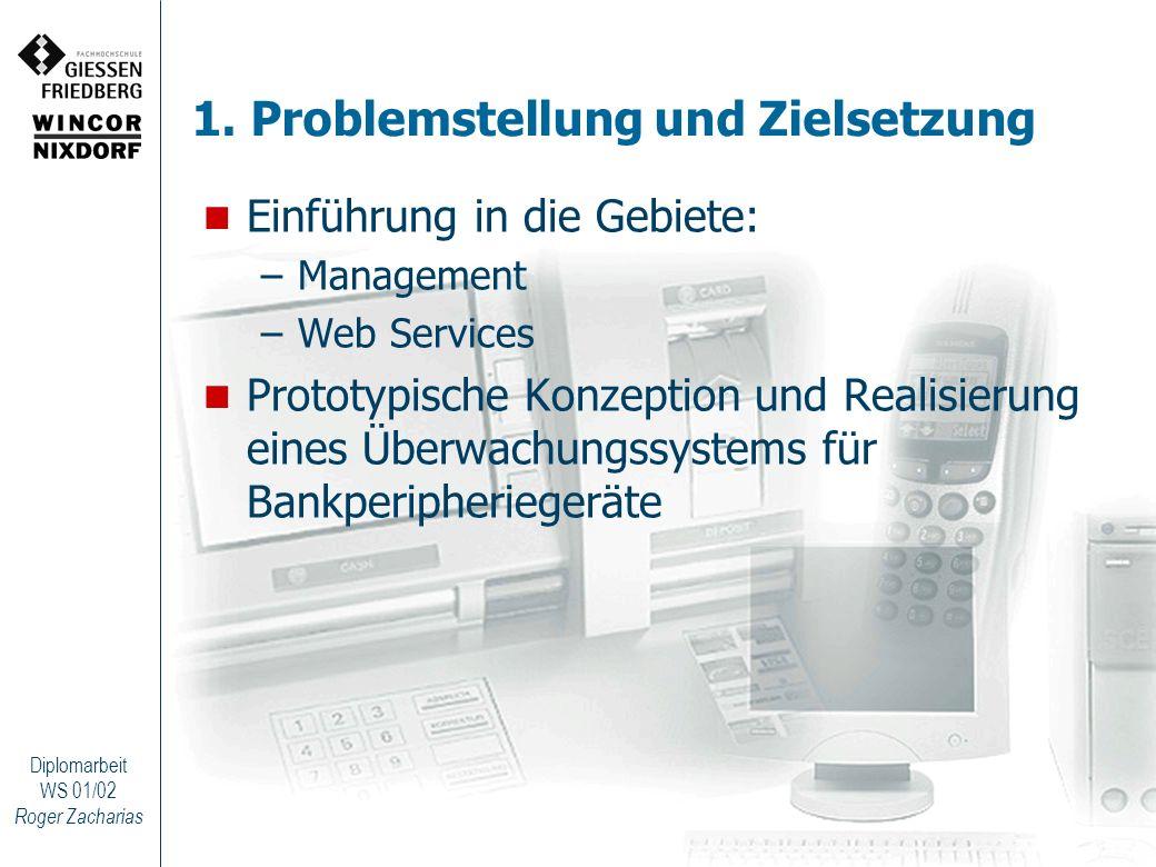 Roger Zacharias Diplomarbeit WS 01/02 1. Problemstellung und Zielsetzung Einführung in die Gebiete: –Management –Web Services Prototypische Konzeption