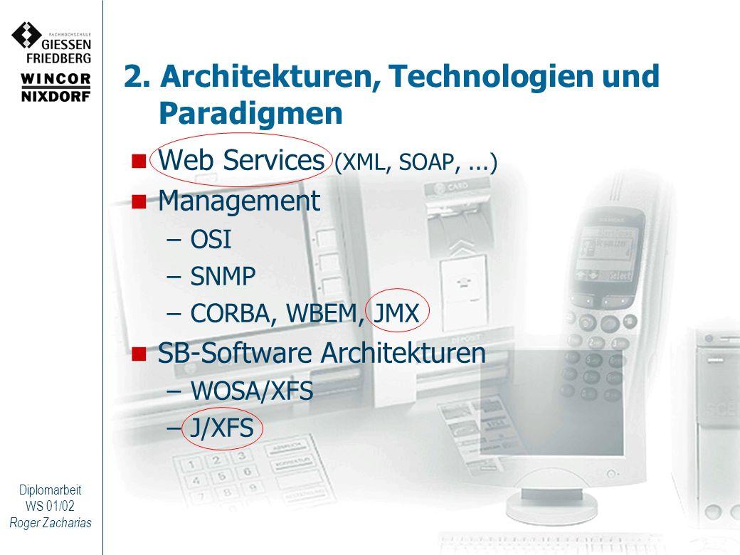 Roger Zacharias Diplomarbeit WS 01/02 2. Architekturen, Technologien und Paradigmen Web Services (XML, SOAP,...) Management –OSI –SNMP –CORBA, WBEM, J