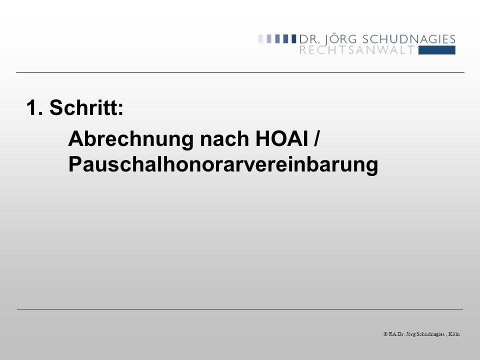 1. Schritt: Abrechnung nach HOAI / Pauschalhonorarvereinbarung © RA Dr. Jörg Schudnagies, Köln
