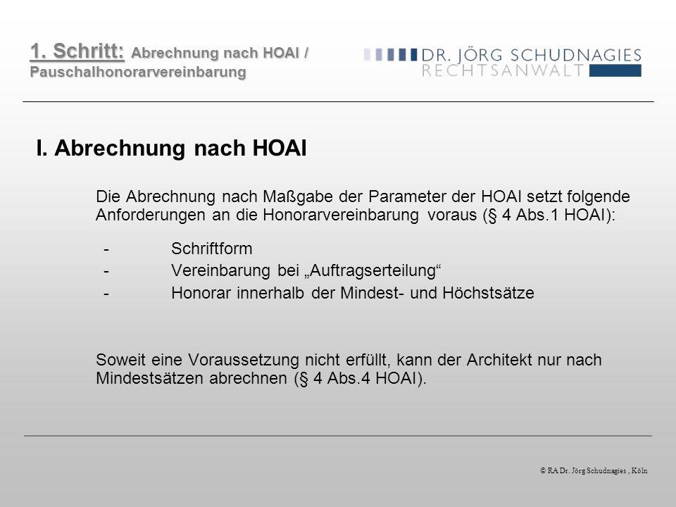 I. Abrechnung nach HOAI Die Abrechnung nach Maßgabe der Parameter der HOAI setzt folgende Anforderungen an die Honorarvereinbarung voraus (§ 4 Abs.1 H