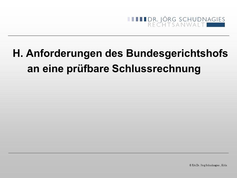 H. Anforderungen des Bundesgerichtshofs an eine prüfbare Schlussrechnung © RA Dr. Jörg Schudnagies, Köln