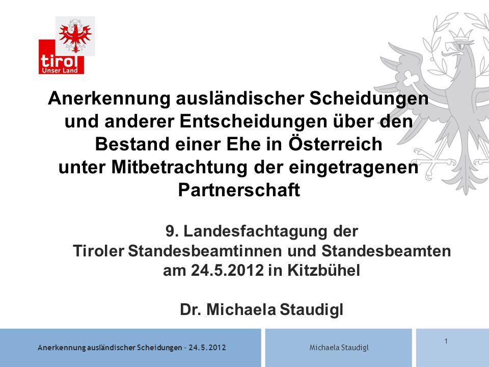 Anerkennung ausländischer Scheidungen – 24.5.2012Michaela Staudigl 1 Anerkennung ausländischer Scheidungen und anderer Entscheidungen über den Bestand einer Ehe in Österreich unter Mitbetrachtung der eingetragenen Partnerschaft 9.