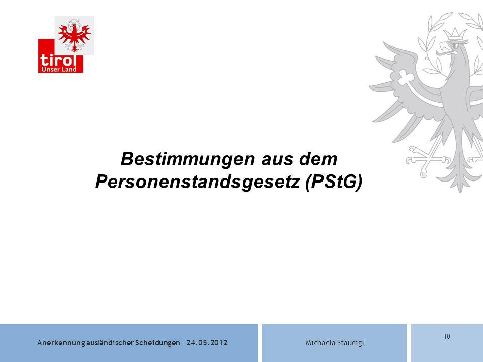 Anerkennung ausländischer Scheidungen – 24.05.2012Michaela Staudigl 10 Bestimmungen aus dem Personenstandsgesetz (PStG)