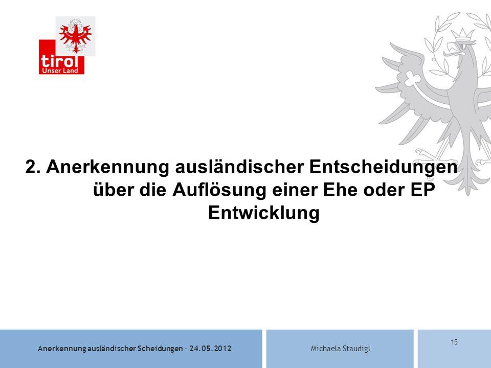 Anerkennung ausländischer Scheidungen – 24.05.2012Michaela Staudigl 15 2.