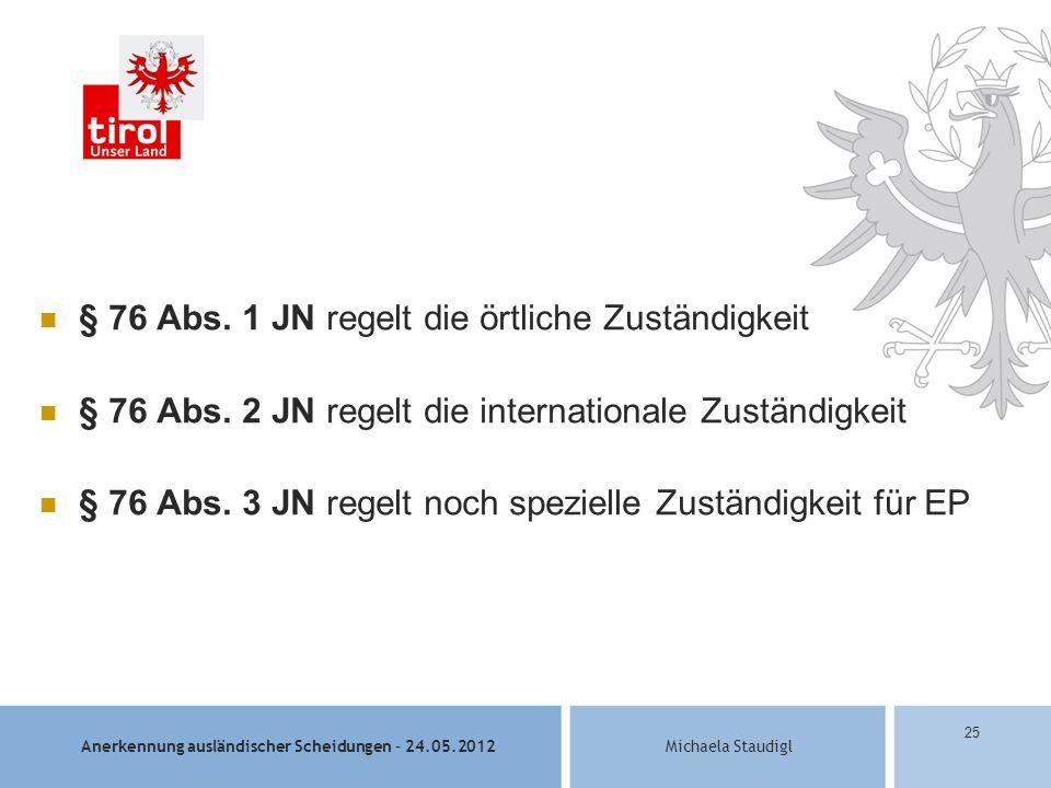 Anerkennung ausländischer Scheidungen – 24.05.2012Michaela Staudigl 25 § 76 Abs.