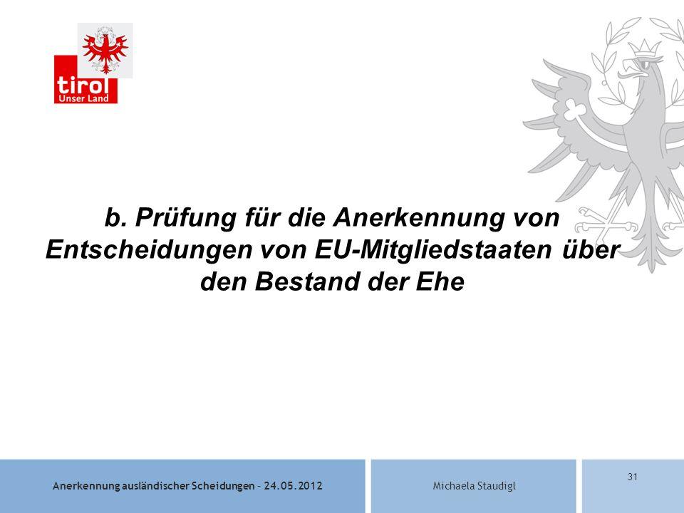 Anerkennung ausländischer Scheidungen – 24.05.2012Michaela Staudigl 31 b.
