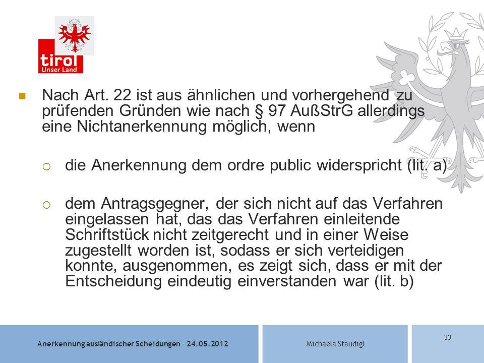 Anerkennung ausländischer Scheidungen – 24.05.2012Michaela Staudigl 33 Nach Art.