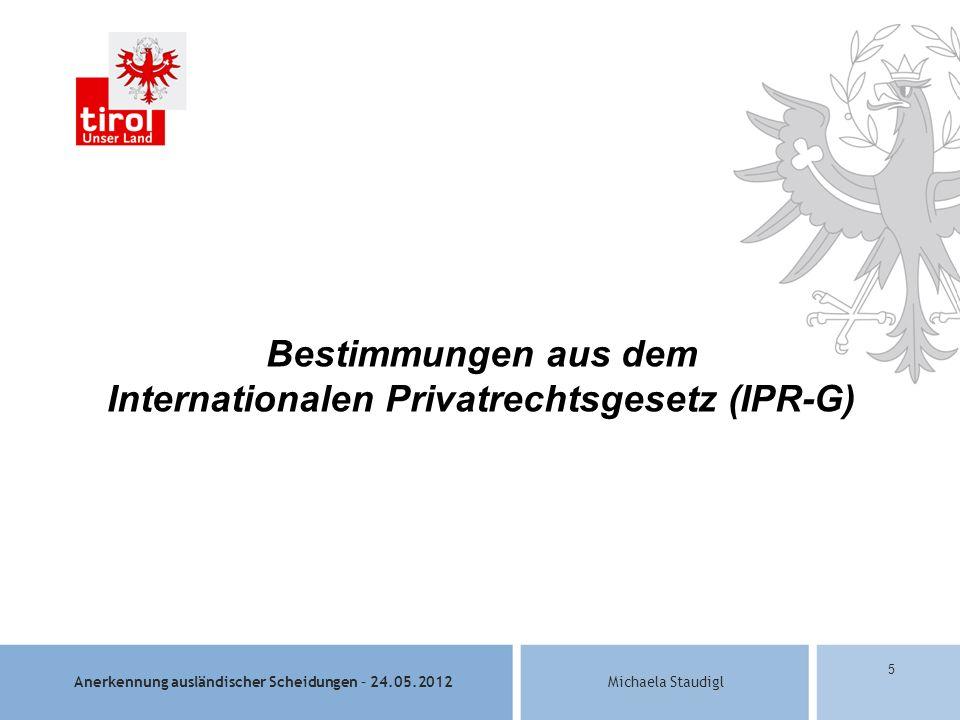 Anerkennung ausländischer Scheidungen – 24.05.2012Michaela Staudigl 5 Bestimmungen aus dem Internationalen Privatrechtsgesetz (IPR-G)