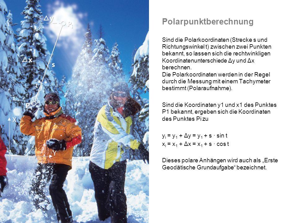 Polarpunktberechnung Sind die Polarkoordinaten (Strecke s und Richtungswinkel t) zwischen zwei Punkten bekannt, so lassen sich die rechtwinkligen Koordinatenunterschiede Δy und Δx berechnen.