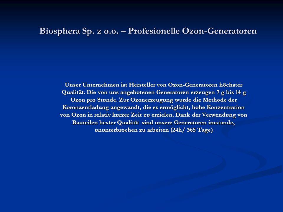 Biosphera Sp. z o.o. – Profesionelle Ozon-Generatoren Unser Unternehmen ist Hersteller von Ozon-Generatoren höchster Qualität. Die von uns angebotenen