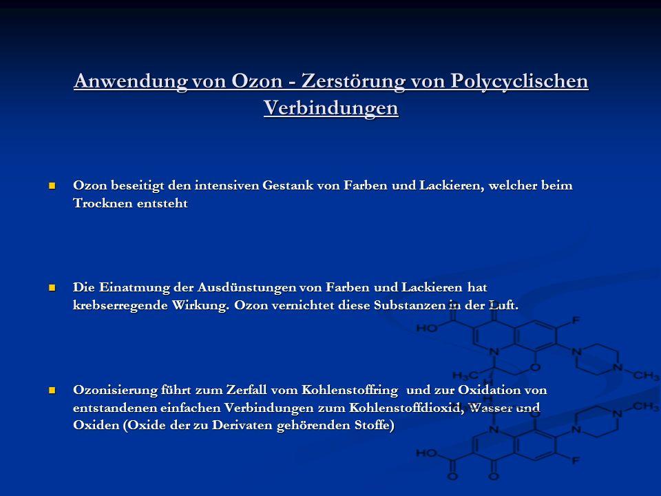 Anwendung von Ozon - Zerstörung von Polycyclischen Verbindungen Ozon beseitigt den intensiven Gestank von Farben und Lackieren, welcher beim Trocknen