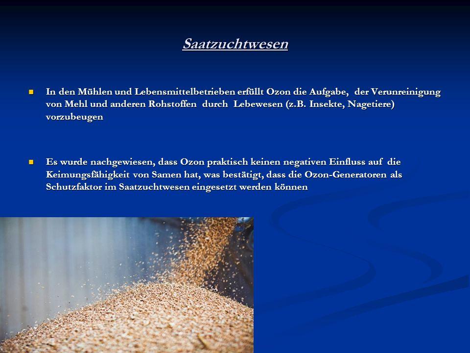 Saatzuchtwesen In den Mühlen und Lebensmittelbetrieben erfüllt Ozon die Aufgabe, der Verunreinigung von Mehl und anderen Rohstoffen durch Lebewesen (z
