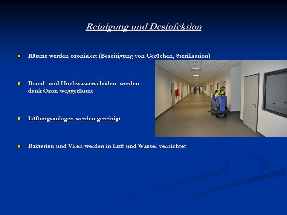 Reinigung und Desinfektion Räume werden ozonisiert (Beseitigung von Gerüchen, Sterilisation) Räume werden ozonisiert (Beseitigung von Gerüchen, Steril