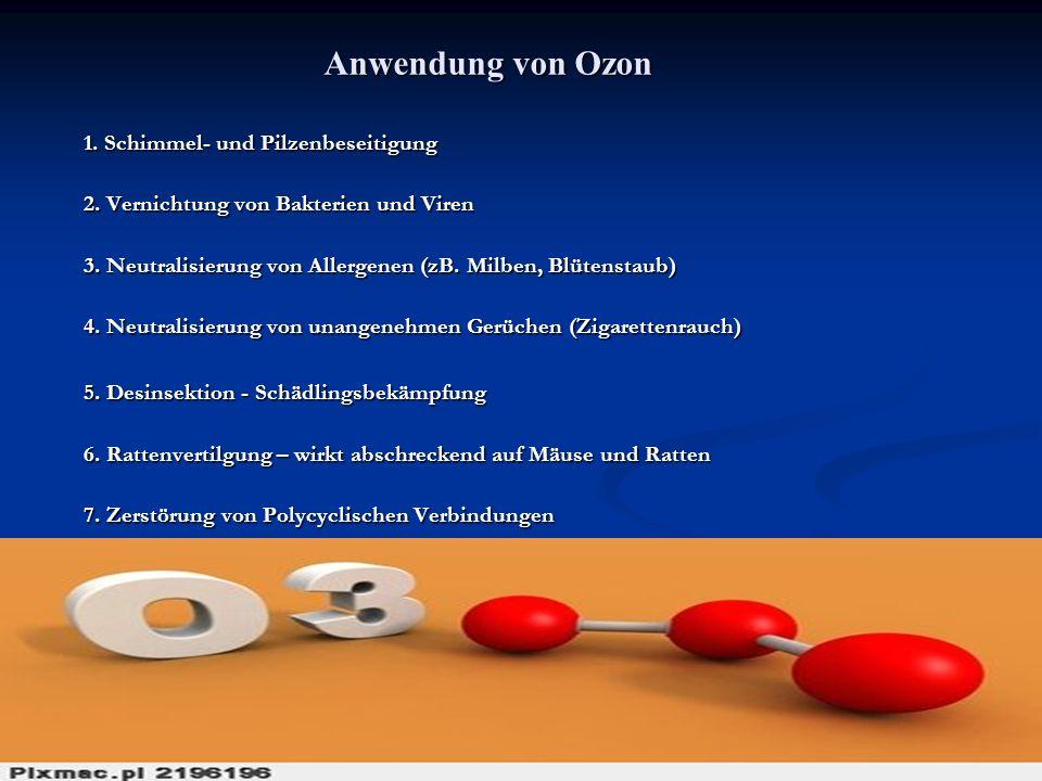 Anwendung von Ozon 1. Schimmel- und Pilzenbeseitigung 2. Vernichtung von Bakterien und Viren 3. Neutralisierung von Allergenen (zB. Milben, Blütenstau