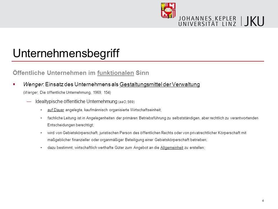 4 Unternehmensbegriff Öffentliche Unternehmen im funktionalen Sinn Wenger: Einsatz des Unternehmens als Gestaltungsmittel der Verwaltung (Wenger, Die