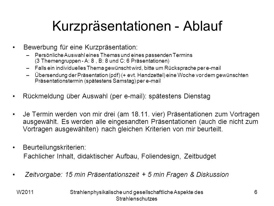 W2011Strahlenphysikalische und gesellschaftliche Aspekte des Strahlenschutzes 7 Themen für Kurzpräsentationen Themengruppe A: 4.11., 11.11.