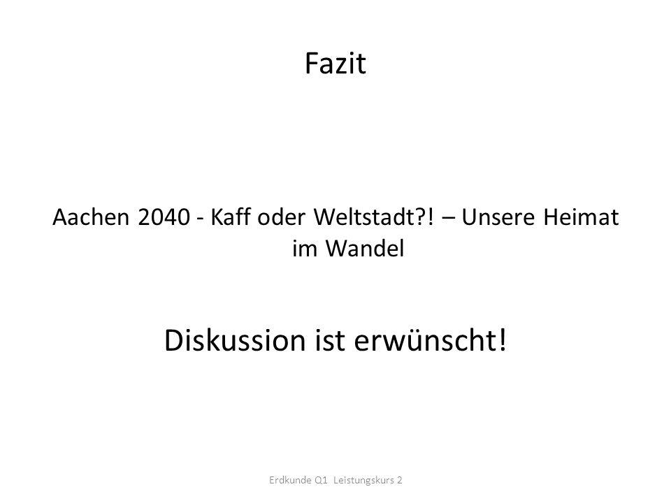 Fazit Aachen 2040 - Kaff oder Weltstadt?.– Unsere Heimat im Wandel Diskussion ist erwünscht.
