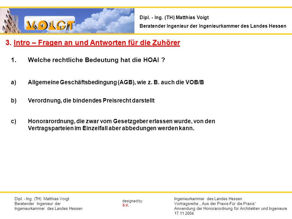 designed by S.V. 3. Intro – Fragen an und Antworten für die Zuhörer 1.Welche rechtliche Bedeutung hat die HOAI ? a)Allgemeine Geschäftsbedingung (AGB)