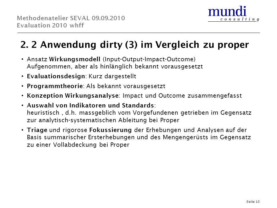 2. 2 Anwendung dirty (3) im Vergleich zu proper Seite 10 Methodenatelier SEVAL 09.09.2010 Evaluation 2010 whff Ansatz Wirkungsmodell (Input-Output-Imp