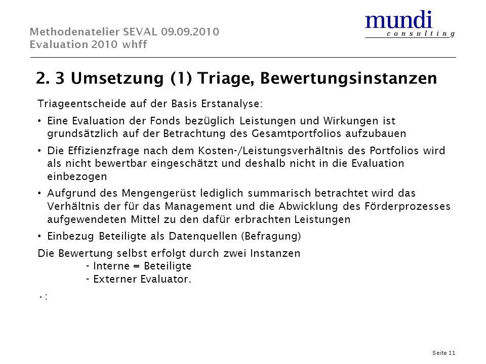 2. 3 Umsetzung (1) Triage, Bewertungsinstanzen Seite 11 Methodenatelier SEVAL 09.09.2010 Evaluation 2010 whff Triageentscheide auf der Basis Erstanaly