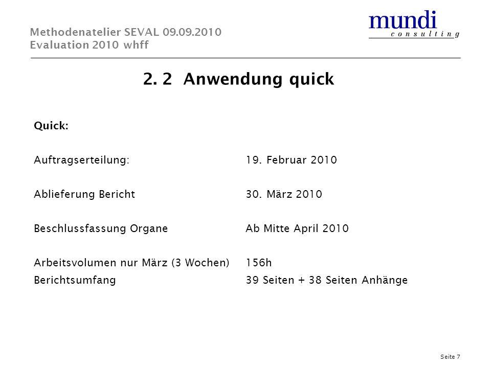 2. 2 Anwendung quick Seite 7 Methodenatelier SEVAL 09.09.2010 Evaluation 2010 whff Quick: Auftragserteilung:19. Februar 2010 Ablieferung Bericht 30. M