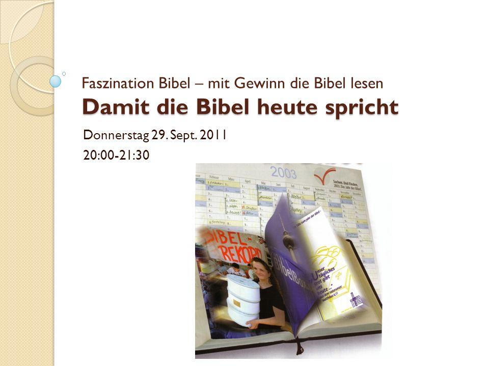 Damit die Bibel heute spricht Faszination Bibel – mit Gewinn die Bibel lesen Damit die Bibel heute spricht Donnerstag 29. Sept. 2011 20:00-21:30