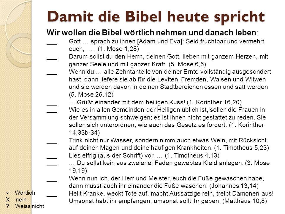 Damit die Bibel heute spricht Wir wollen die Bibel wörtlich nehmen und danach leben: ___Gott … sprach zu ihnen [Adam und Eva]: Seid fruchtbar und verm