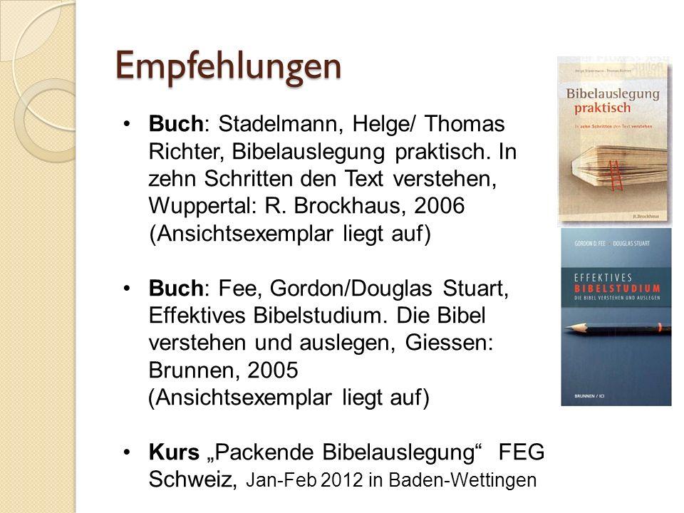 Empfehlungen Buch: Stadelmann, Helge/ Thomas Richter, Bibelauslegung praktisch. In zehn Schritten den Text verstehen, Wuppertal: R. Brockhaus, 2006 (A
